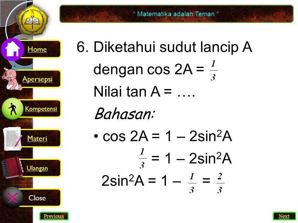 30 6.Diketahui sudut lancip A dengan cos 2A = Nilai tan A = ….