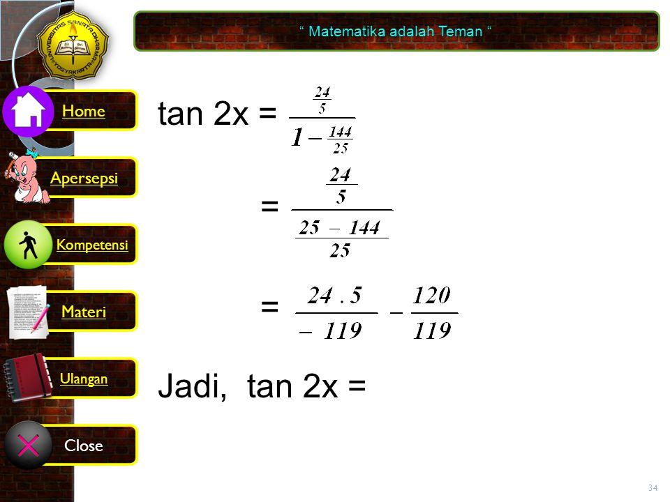 34 tan 2x = = = Jadi, tan 2x = Matematika adalah Teman Kompetensi Home Materi Close Ulangan Apersepsi