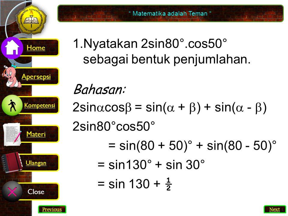 44 1.Nyatakan 2sin80°.cos50° sebagai bentuk penjumlahan.