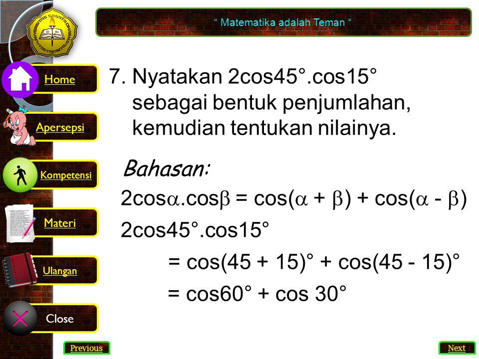 52 7.Nyatakan 2cos45°.cos15° sebagai bentuk penjumlahan, kemudian tentukan nilainya.