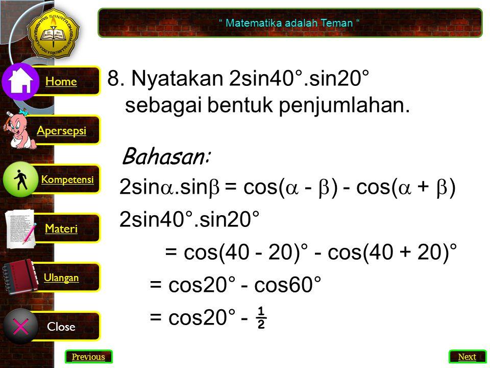 54 8.Nyatakan 2sin40°.sin20° sebagai bentuk penjumlahan.