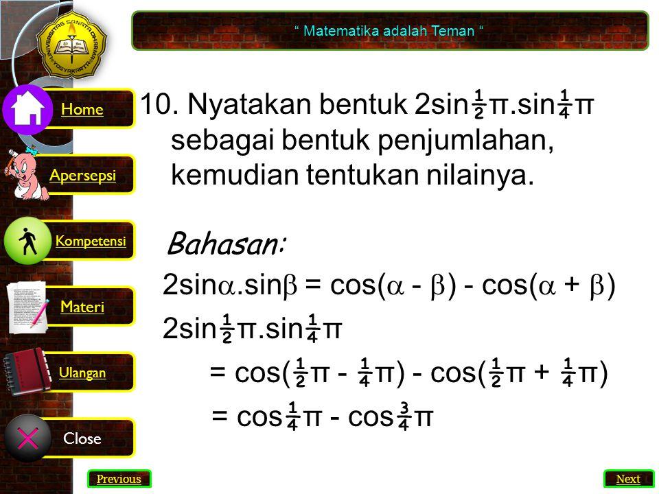 56 10.Nyatakan bentuk 2sin ½ π.sin ¼ π sebagai bentuk penjumlahan, kemudian tentukan nilainya.