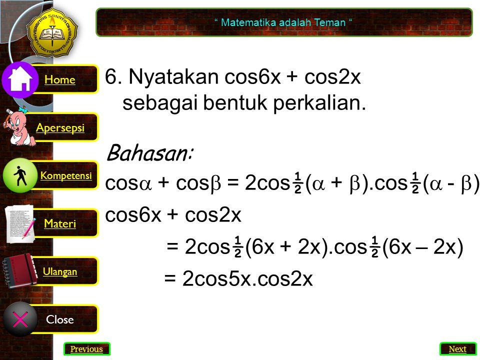 66 6.Nyatakan cos6x + cos2x sebagai bentuk perkalian.