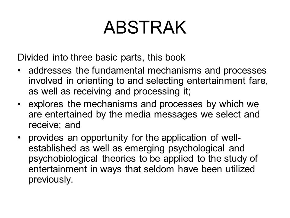 ABSTRAK Divided into three basic parts, this book addresses the fundamental mechanisms and processes involved in orienting to and selecting entertainment fare, as well as receiving and processing it; explores the mechanisms and processes by which we are entertained by the media messages we select and receive; and provides an opportunity for the application of well- established as well as emerging psychological and psychobiological theories to be applied to the study of entertainment in ways that seldom have been utilized previously.