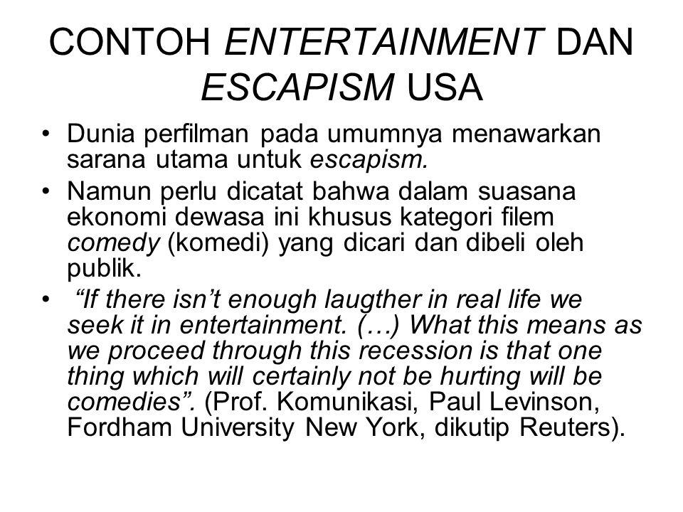 CONTOH ENTERTAINMENT DAN ESCAPISM USA Dunia perfilman pada umumnya menawarkan sarana utama untuk escapism. Namun perlu dicatat bahwa dalam suasana eko