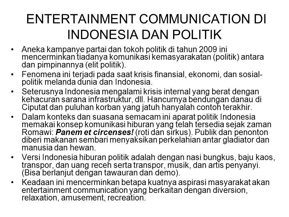 ENTERTAINMENT COMMUNICATION DI INDONESIA DAN POLITIK Aneka kampanye partai dan tokoh politik di tahun 2009 ini mencerminkan tiadanya komunikasi kemasy