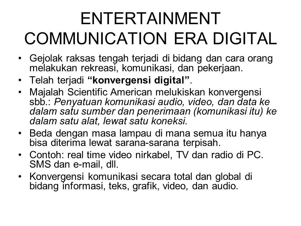 ENTERTAINMENT COMMUNICATION ERA DIGITAL Gejolak raksas tengah terjadi di bidang dan cara orang melakukan rekreasi, komunikasi, dan pekerjaan. Telah te