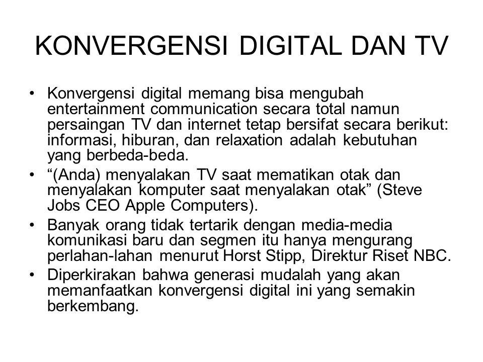 KONVERGENSI DIGITAL DAN TV Konvergensi digital memang bisa mengubah entertainment communication secara total namun persaingan TV dan internet tetap bersifat secara berikut: informasi, hiburan, dan relaxation adalah kebutuhan yang berbeda-beda.