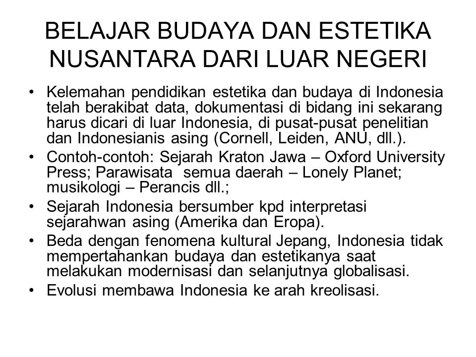 BELAJAR BUDAYA DAN ESTETIKA NUSANTARA DARI LUAR NEGERI Kelemahan pendidikan estetika dan budaya di Indonesia telah berakibat data, dokumentasi di bida