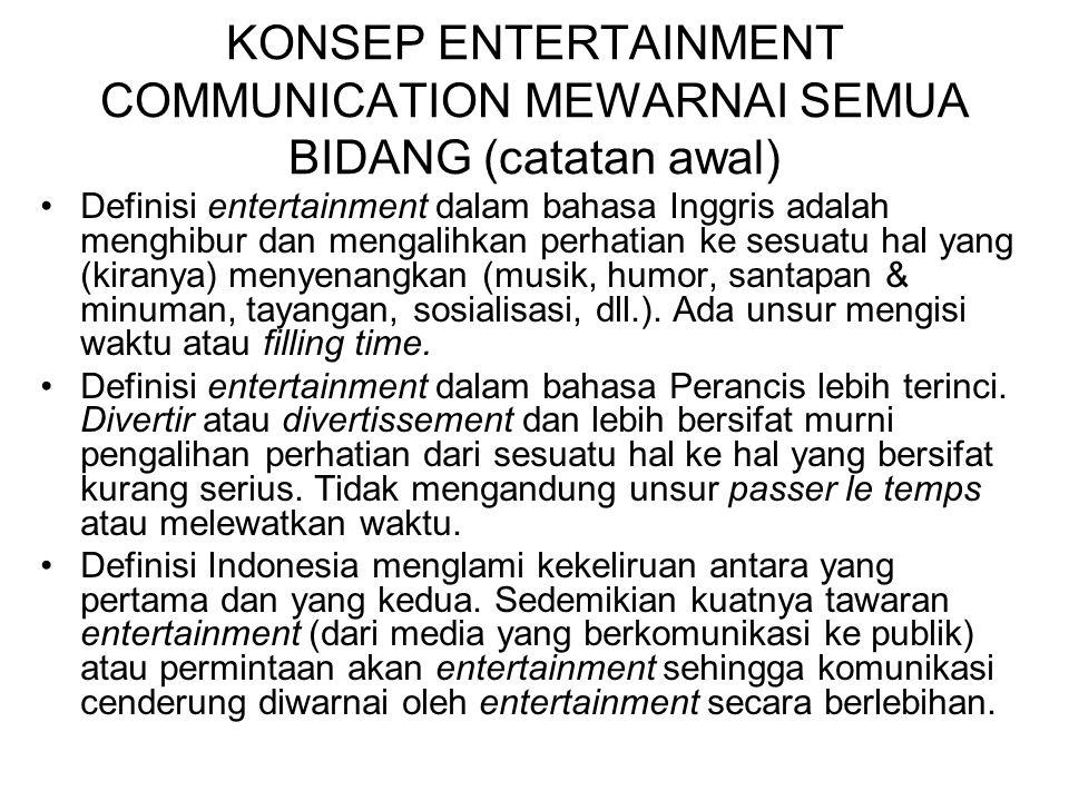 KONSEP ENTERTAINMENT COMMUNICATION MEWARNAI SEMUA BIDANG (catatan awal) Definisi entertainment dalam bahasa Inggris adalah menghibur dan mengalihkan p