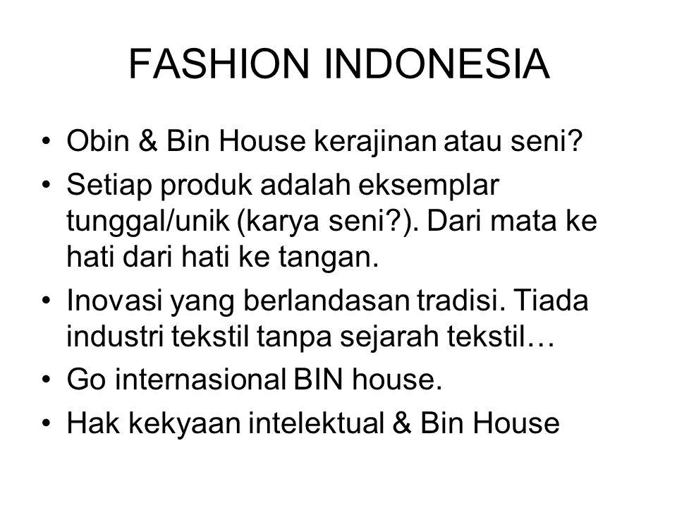 FASHION INDONESIA Obin & Bin House kerajinan atau seni? Setiap produk adalah eksemplar tunggal/unik (karya seni?). Dari mata ke hati dari hati ke tang