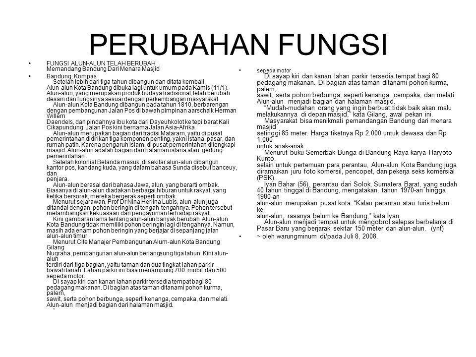 PERUBAHAN FUNGSI FUNGSI ALUN-ALUN TELAH BERUBAH Memandang Bandung Dari Menara Masjid Bandung, Kompas Setelah lebih dari tiga tahun dibangun dan ditata