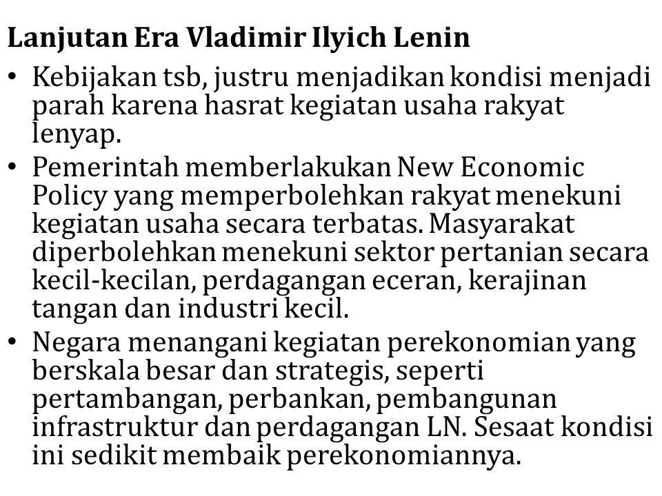 Lanjutan Era Vladimir Ilyich Lenin Kebijakan tsb, justru menjadikan kondisi menjadi parah karena hasrat kegiatan usaha rakyat lenyap. Pemerintah membe