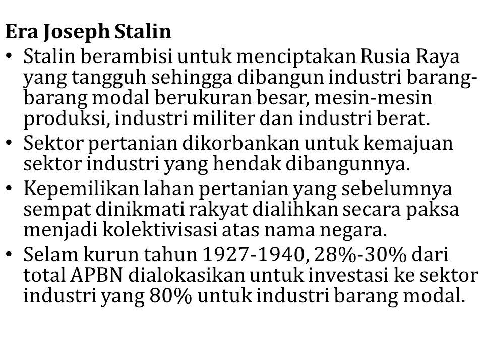 Era Joseph Stalin Stalin berambisi untuk menciptakan Rusia Raya yang tangguh sehingga dibangun industri barang- barang modal berukuran besar, mesin-me