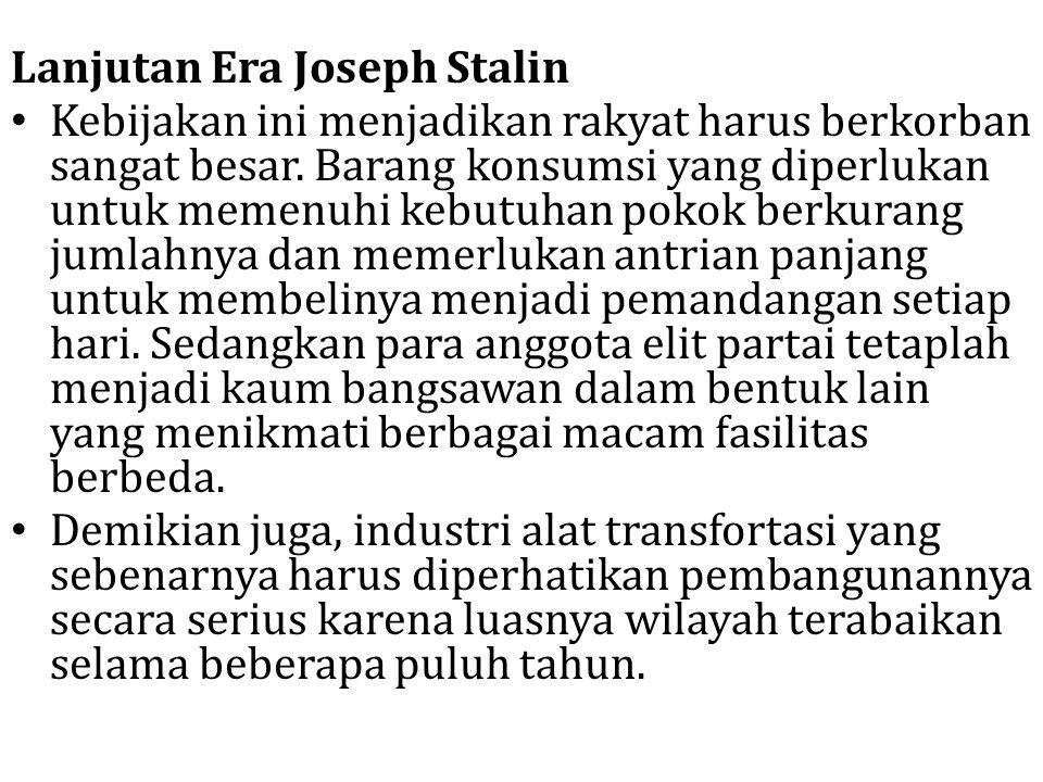 Lanjutan Era Joseph Stalin Kebijakan ini menjadikan rakyat harus berkorban sangat besar. Barang konsumsi yang diperlukan untuk memenuhi kebutuhan poko