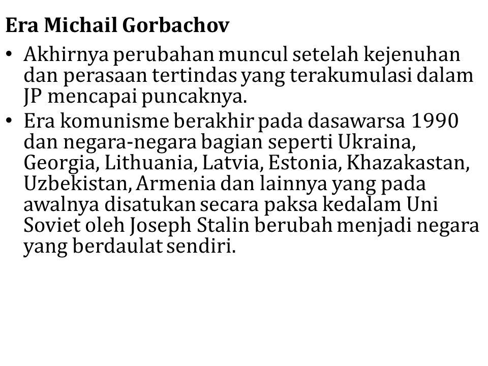 Era Michail Gorbachov Akhirnya perubahan muncul setelah kejenuhan dan perasaan tertindas yang terakumulasi dalam JP mencapai puncaknya. Era komunisme