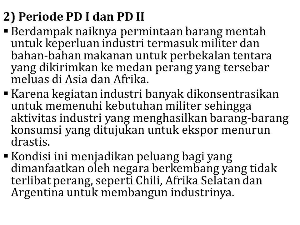 2) Periode PD I dan PD II  Berdampak naiknya permintaan barang mentah untuk keperluan industri termasuk militer dan bahan-bahan makanan untuk perbeka