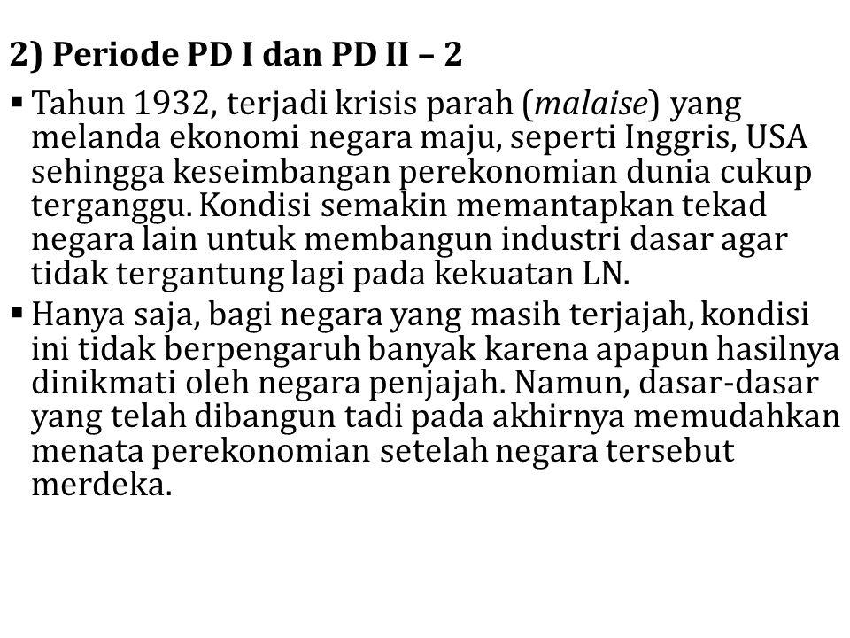 2) Periode PD I dan PD II – 2  Tahun 1932, terjadi krisis parah (malaise) yang melanda ekonomi negara maju, seperti Inggris, USA sehingga keseimbanga