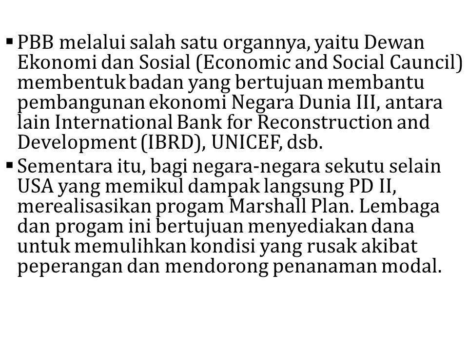  PBB melalui salah satu organnya, yaitu Dewan Ekonomi dan Sosial (Economic and Social Cauncil) membentuk badan yang bertujuan membantu pembangunan ek