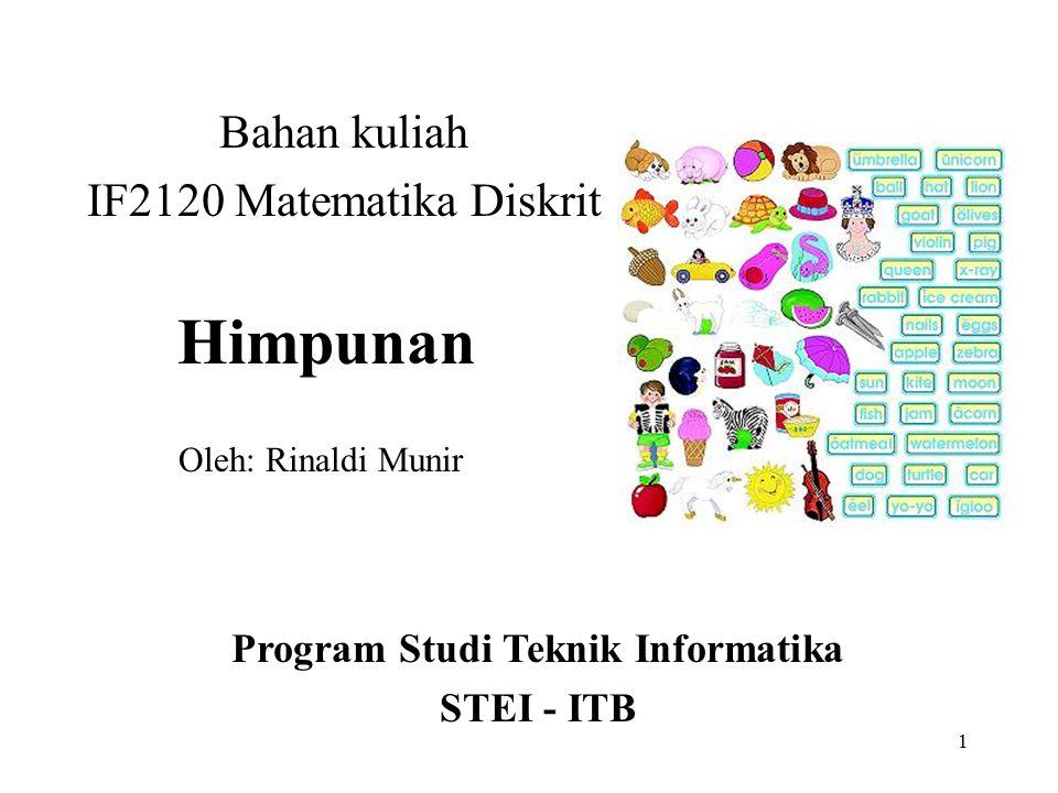 1 Himpunan Bahan kuliah IF2120 Matematika Diskrit Program Studi Teknik Informatika STEI - ITB Oleh: Rinaldi Munir