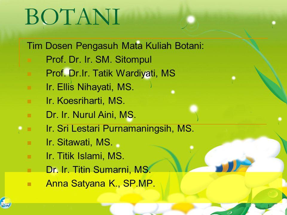 1 BOTANI Tim Dosen Pengasuh Mata Kuliah Botani: Prof. Dr. Ir. SM. Sitompul Prof. Dr.Ir. Tatik Wardiyati, MS Ir. Ellis Nihayati, MS. Ir. Koesriharti, M