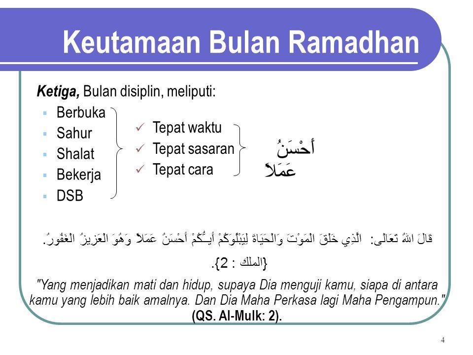 4 Keutamaan Bulan Ramadhan Ketiga, Bulan disiplin, meliputi:  Berbuka  Sahur  Shalat  Bekerja  DSB Tepat waktu Tepat sasaran Tepat cara أَحْسَنُ