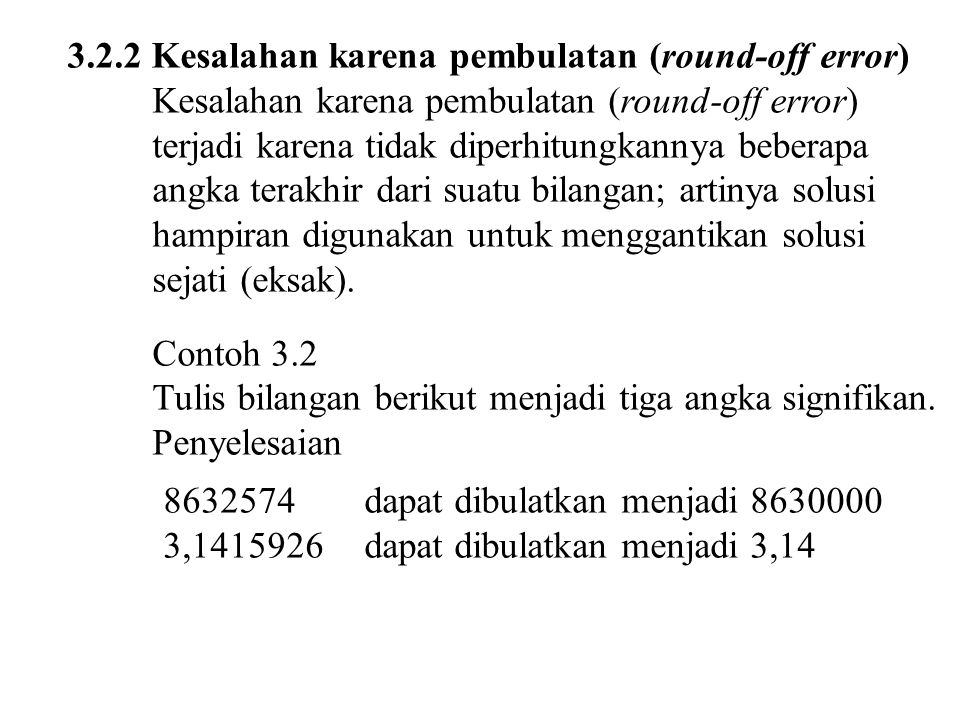 3.2.3 Kesalahan karena pemotongan (truncation error) Kesalahan pemotongan terjadi karena adanya proses komputasi tak-berhingga diganti dengan proses berhingga.