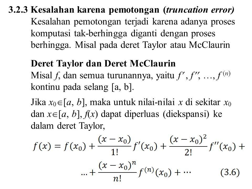 3.2.3 Kesalahan karena pemotongan (truncation error) Kesalahan pemotongan terjadi karena adanya proses komputasi tak-berhingga diganti dengan proses b