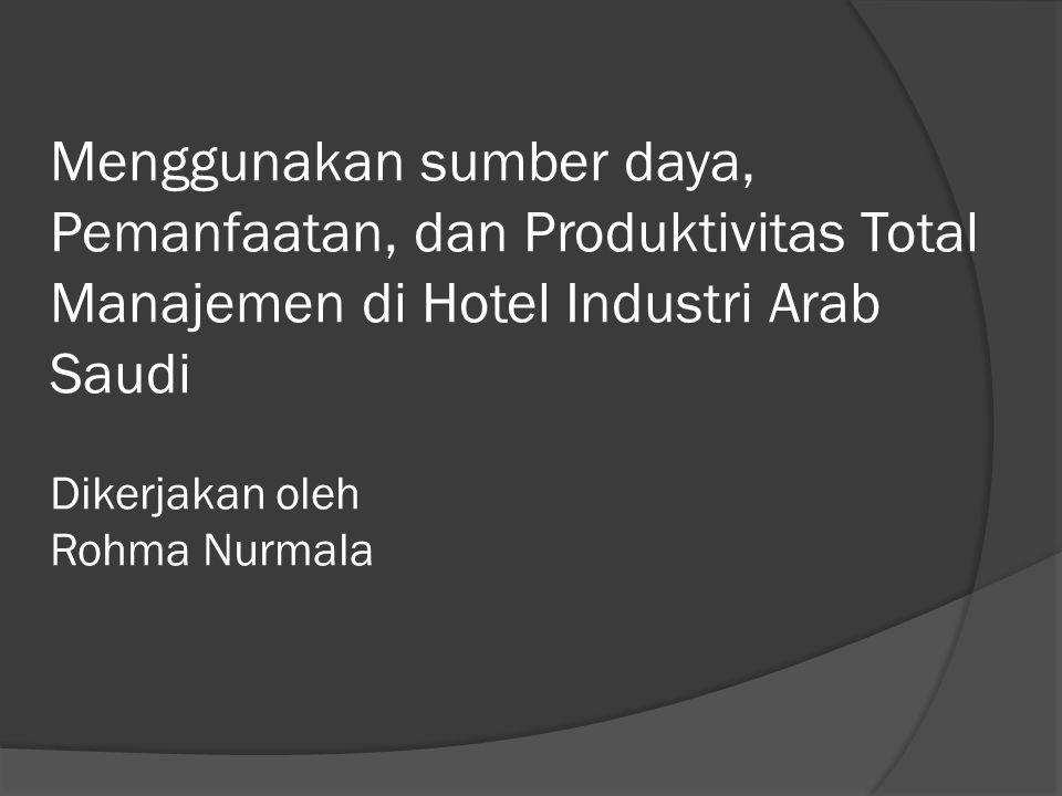 LATAR BELAKANG Biaya sumber daya dan dampak limbah mempengaruhi pendapatan,citra publik dan lingkungan kinerja sektor hotel.Industri hotel di Saudi berkembang cepat dengan meningkatnya kedatangan wisatawan domestik dan internasional.