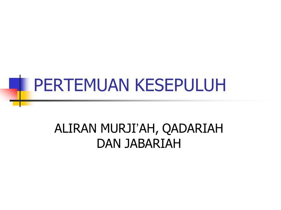 PERTEMUAN KESEPULUH ALIRAN MURJI ' AH, QADARIAH DAN JABARIAH