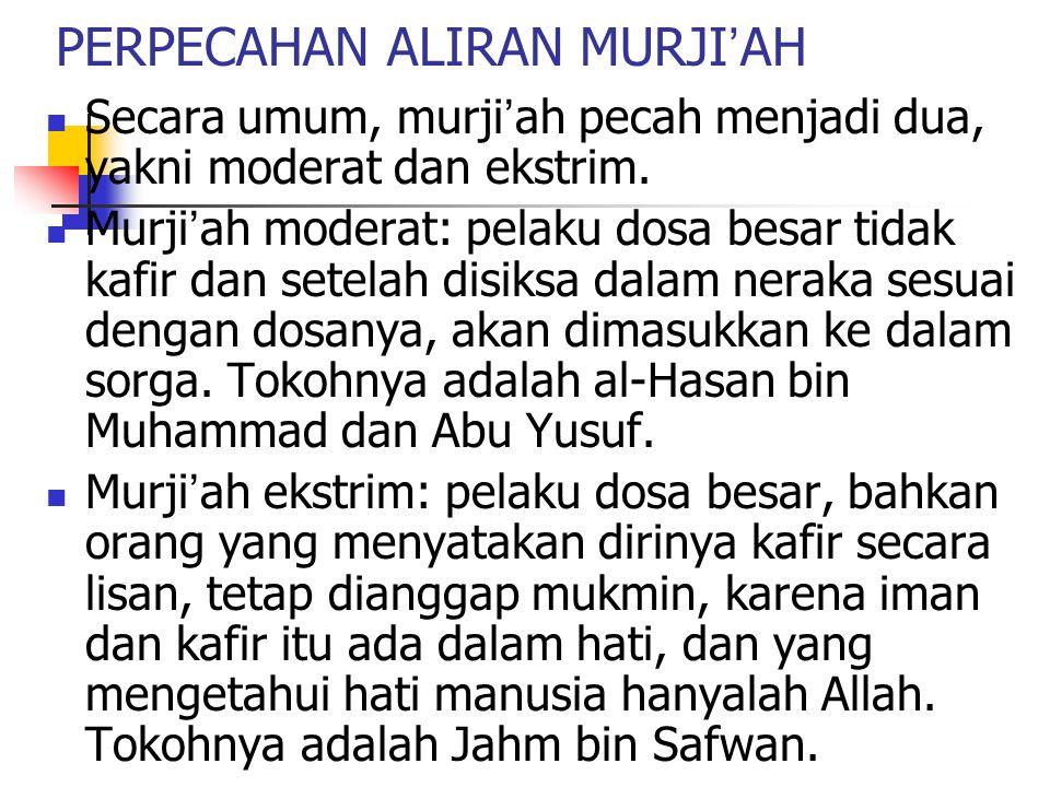 PERPECAHAN ALIRAN MURJI ' AH Secara umum, murji ' ah pecah menjadi dua, yakni moderat dan ekstrim. Murji ' ah moderat: pelaku dosa besar tidak kafir d