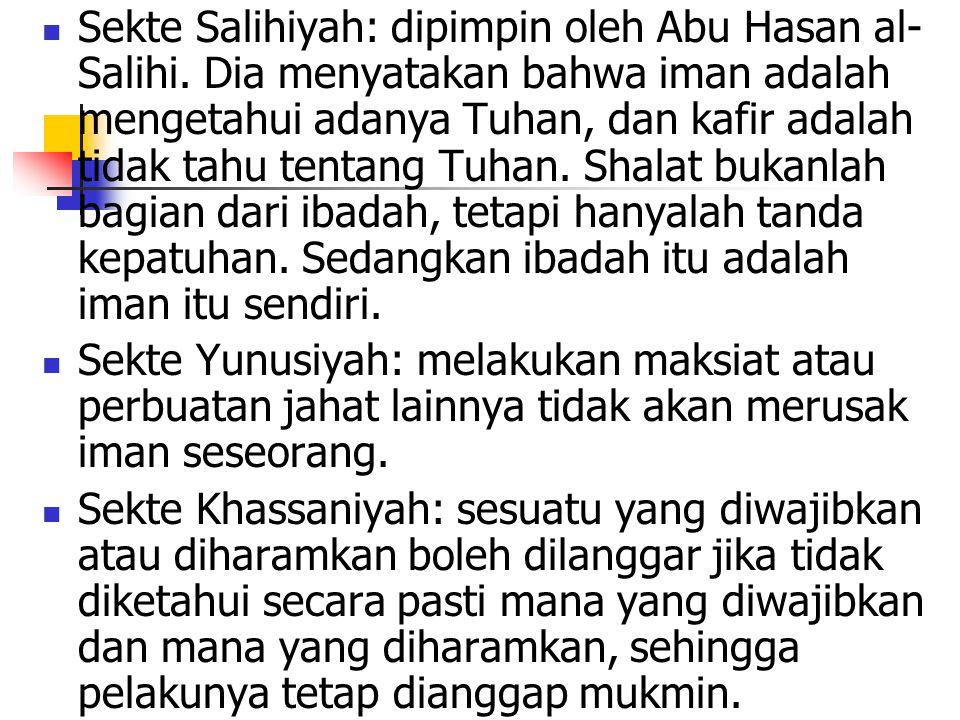 Sekte Salihiyah: dipimpin oleh Abu Hasan al- Salihi. Dia menyatakan bahwa iman adalah mengetahui adanya Tuhan, dan kafir adalah tidak tahu tentang Tuh