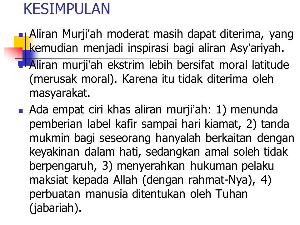 KESIMPULAN Aliran Murji ' ah moderat masih dapat diterima, yang kemudian menjadi inspirasi bagi aliran Asy ' ariyah. Aliran murji ' ah ekstrim lebih b