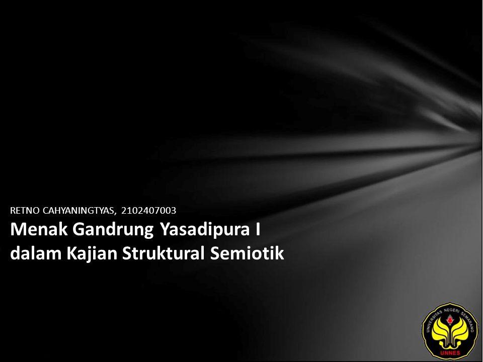 Identitas Mahasiswa - NAMA : RETNO CAHYANINGTYAS - NIM : 2102407003 - PRODI : Pendidikan Bahasa, Sastra Indonesia, dan Daerah (Pendidikan Bahasa dan Sastra Jawa) - JURUSAN : Bahasa & Sastra Indonesia - FAKULTAS : Bahasa dan Seni - EMAIL : Retnoyaningtyas pada domain yahoo.com - PEMBIMBING 1 : Yusro Edy Nugroho, S.S., M.Hum.