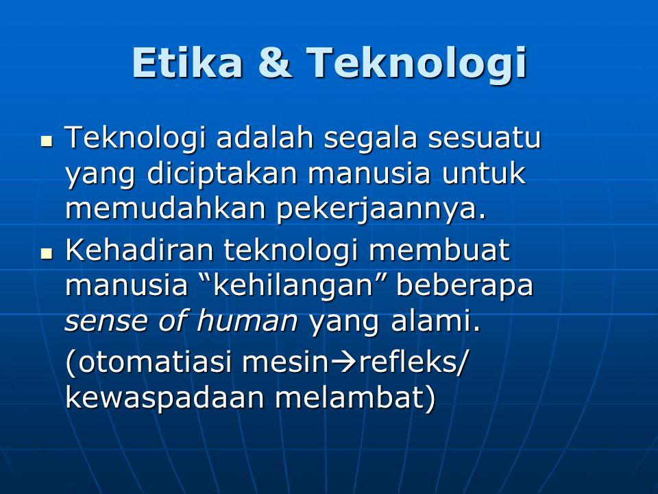Etika & Teknologi Teknologi adalah segala sesuatu yang diciptakan manusia untuk memudahkan pekerjaannya. Teknologi adalah segala sesuatu yang diciptak