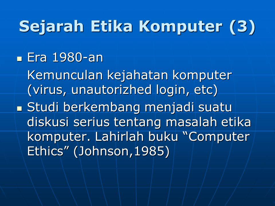 Sejarah Etika Komputer (3) Era 1980-an Era 1980-an Kemunculan kejahatan komputer (virus, unautorizhed login, etc) Studi berkembang menjadi suatu disku