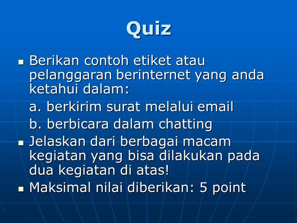Quiz Berikan contoh etiket atau pelanggaran berinternet yang anda ketahui dalam: Berikan contoh etiket atau pelanggaran berinternet yang anda ketahui dalam: a.