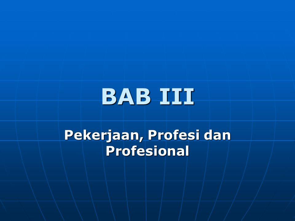 BAB III Pekerjaan, Profesi dan Profesional