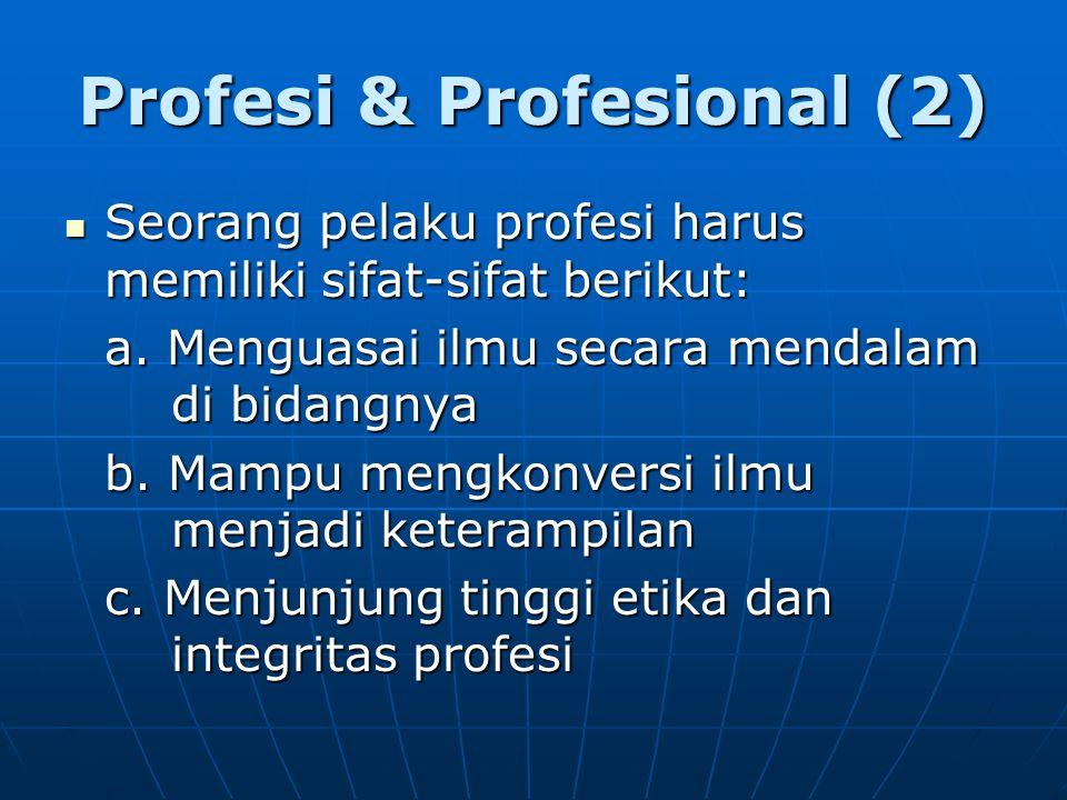 Profesi & Profesional (2) Seorang pelaku profesi harus memiliki sifat-sifat berikut: Seorang pelaku profesi harus memiliki sifat-sifat berikut: a.