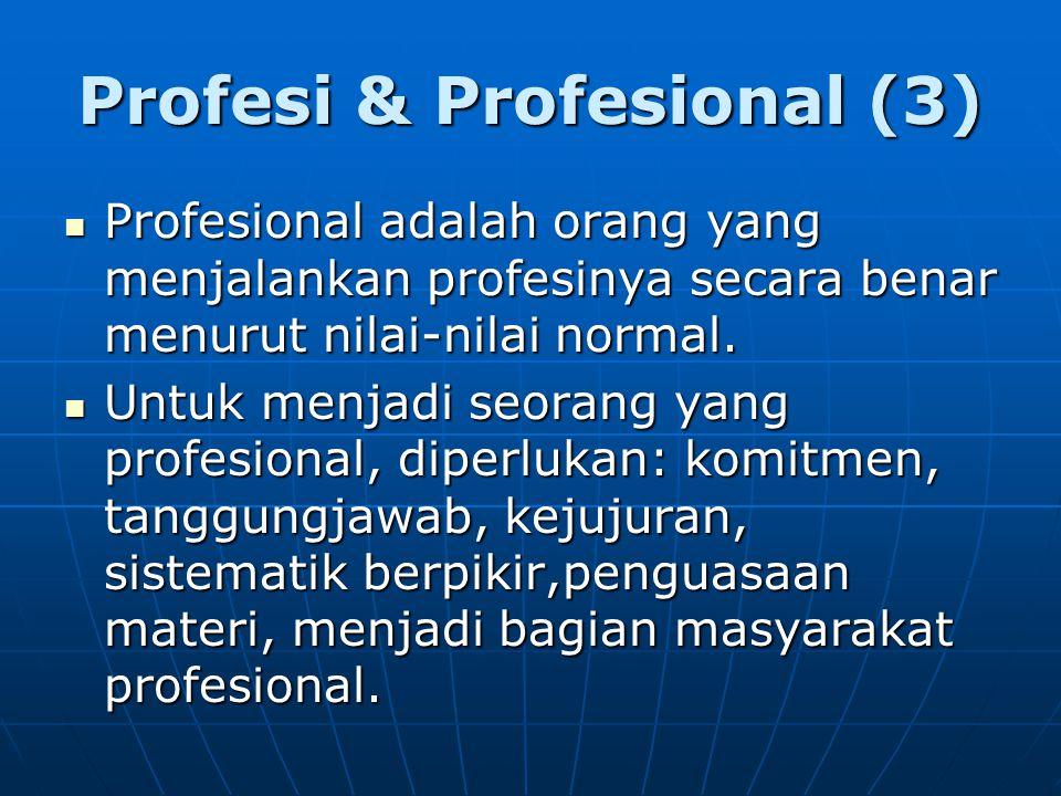 Profesi & Profesional (3) Profesional adalah orang yang menjalankan profesinya secara benar menurut nilai-nilai normal. Profesional adalah orang yang