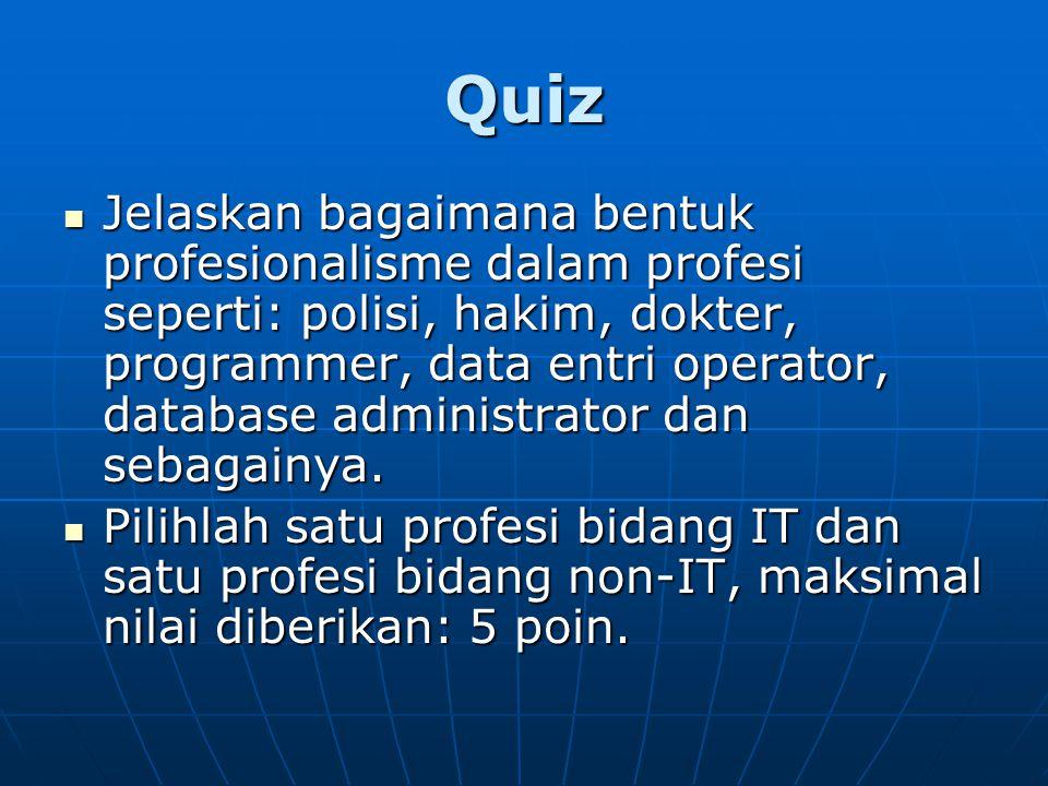 Quiz Jelaskan bagaimana bentuk profesionalisme dalam profesi seperti: polisi, hakim, dokter, programmer, data entri operator, database administrator dan sebagainya.