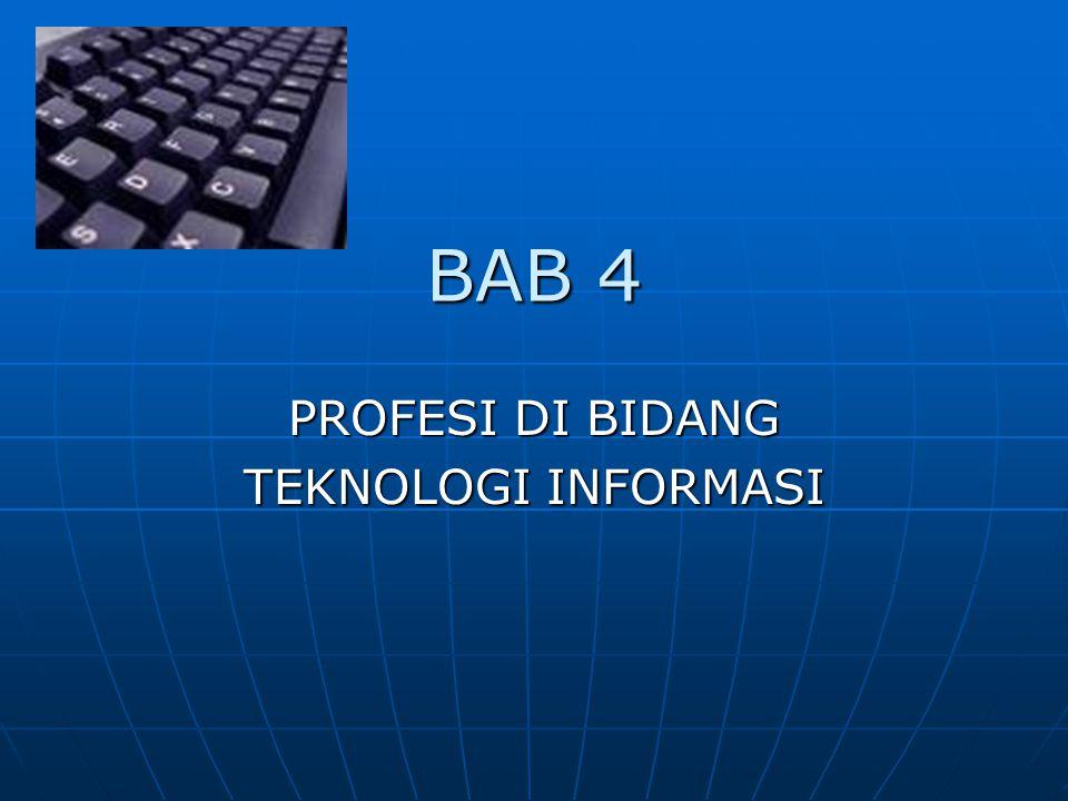 BAB 4 PROFESI DI BIDANG TEKNOLOGI INFORMASI