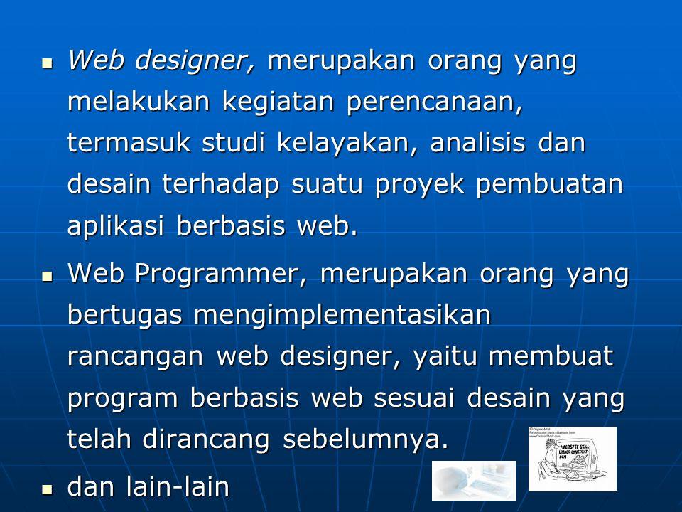 Web designer, merupakan orang yang melakukan kegiatan perencanaan, termasuk studi kelayakan, analisis dan desain terhadap suatu proyek pembuatan aplik