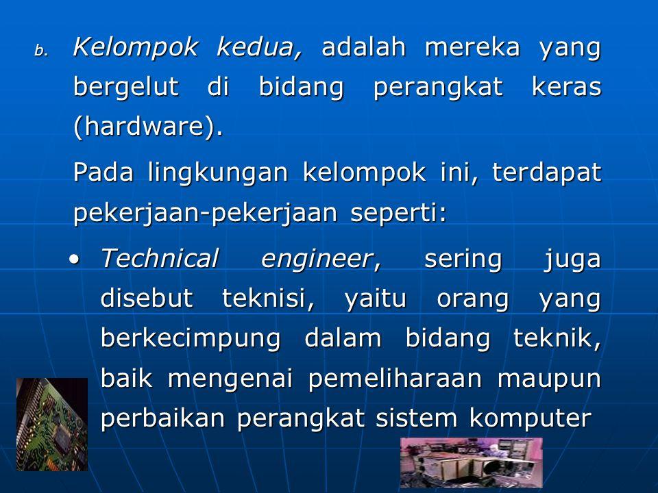 b. Kelompok kedua, adalah mereka yang bergelut di bidang perangkat keras (hardware). Pada lingkungan kelompok ini, terdapat pekerjaan-pekerjaan sepert