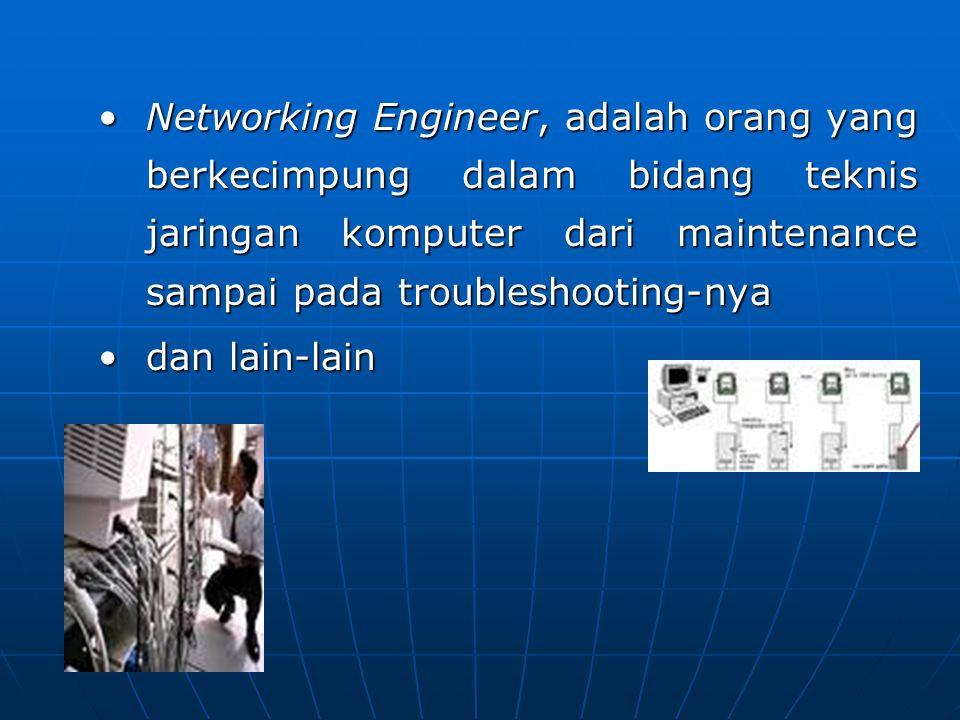 Networking Engineer, adalah orang yang berkecimpung dalam bidang teknis jaringan komputer dari maintenance sampai pada troubleshooting-nyaNetworking E