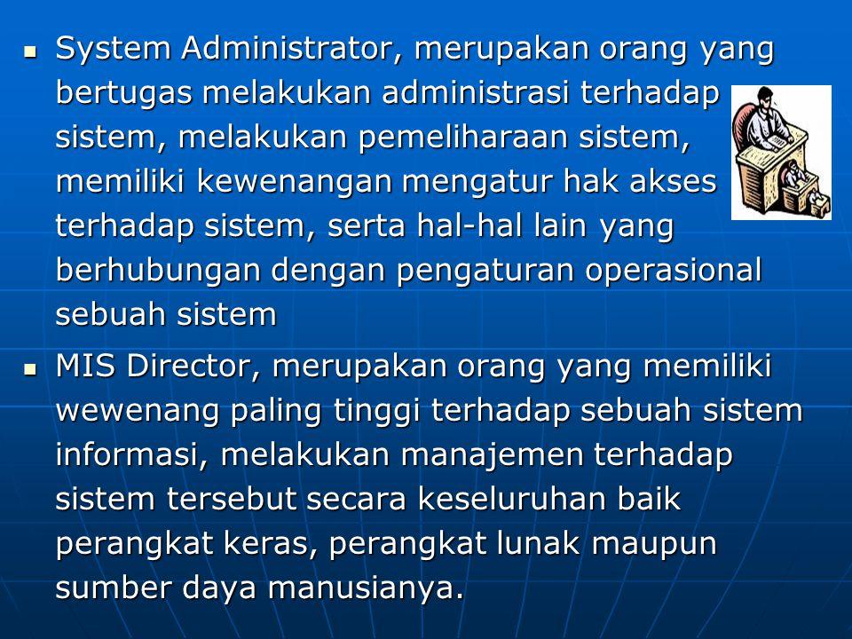 System Administrator, merupakan orang yang bertugas melakukan administrasi terhadap sistem, melakukan pemeliharaan sistem, memiliki kewenangan mengatu