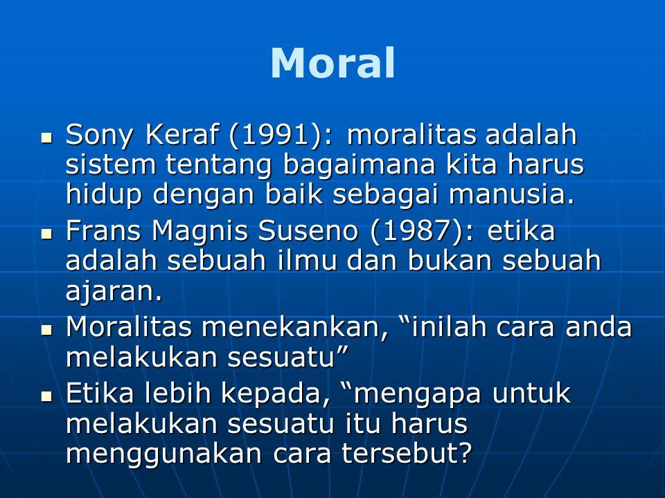 Moral Sony Keraf (1991): moralitas adalah sistem tentang bagaimana kita harus hidup dengan baik sebagai manusia. Sony Keraf (1991): moralitas adalah s