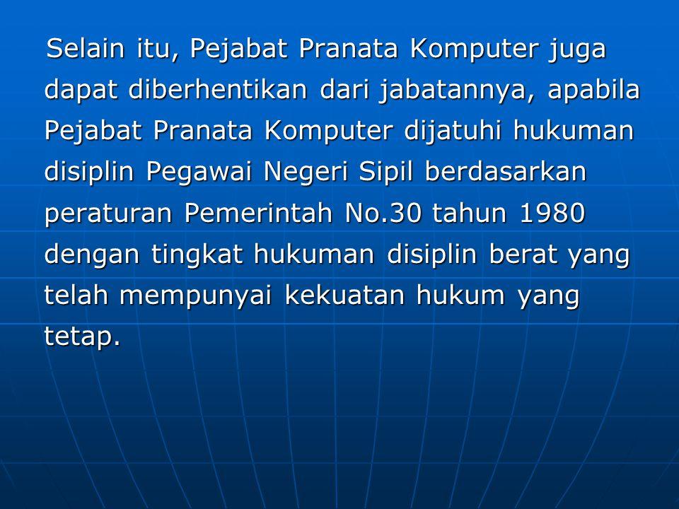 Selain itu, Pejabat Pranata Komputer juga dapat diberhentikan dari jabatannya, apabila Pejabat Pranata Komputer dijatuhi hukuman disiplin Pegawai Nege