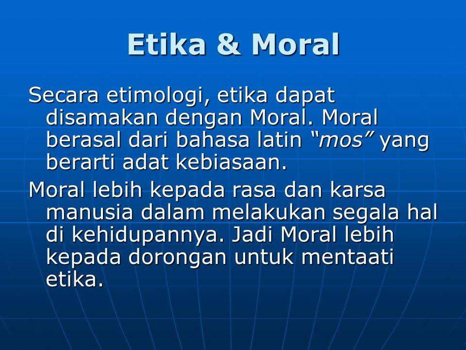 """Etika & Moral Secara etimologi, etika dapat disamakan dengan Moral. Moral berasal dari bahasa latin """"mos"""" yang berarti adat kebiasaan. Moral lebih kep"""