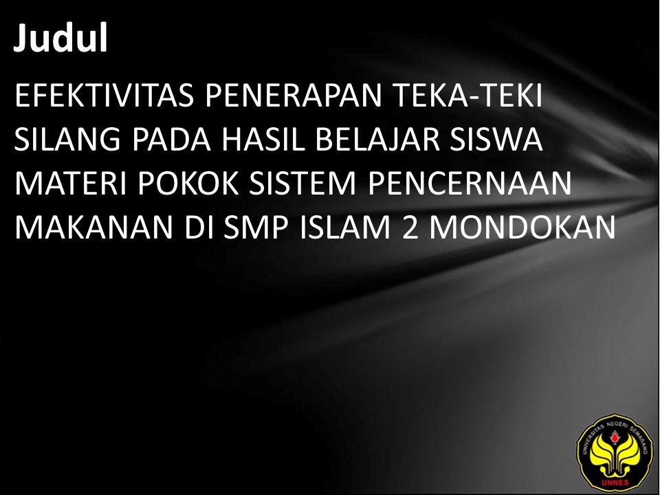 Judul EFEKTIVITAS PENERAPAN TEKA-TEKI SILANG PADA HASIL BELAJAR SISWA MATERI POKOK SISTEM PENCERNAAN MAKANAN DI SMP ISLAM 2 MONDOKAN